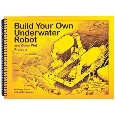BUILD YOUR OWN UNDERWATER ROBOT
